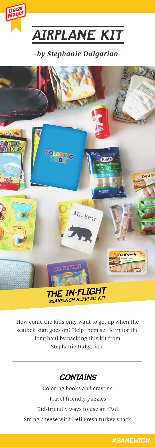 How come the kids only want to get up when the seatbelt sign goes on? Help them settle in for the long haul by packing this kit from Stephanie Dulgarian. Contains: Coloring books and crayons, travel friendly puzzles, kid-friendly ways to use an iPad, string cheese with Deli Fresh turkey snack