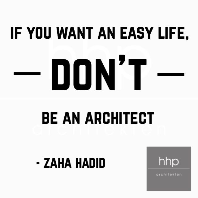 """if you want an easy life, don't be an architect."" - zaha hadid"