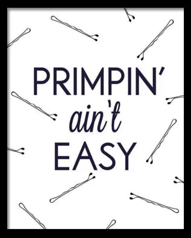 Primpin aint easy