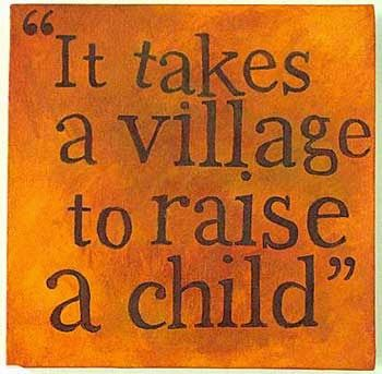 African Proverbs and Sayings: It takes a whole village to raise a child- Nigeria...