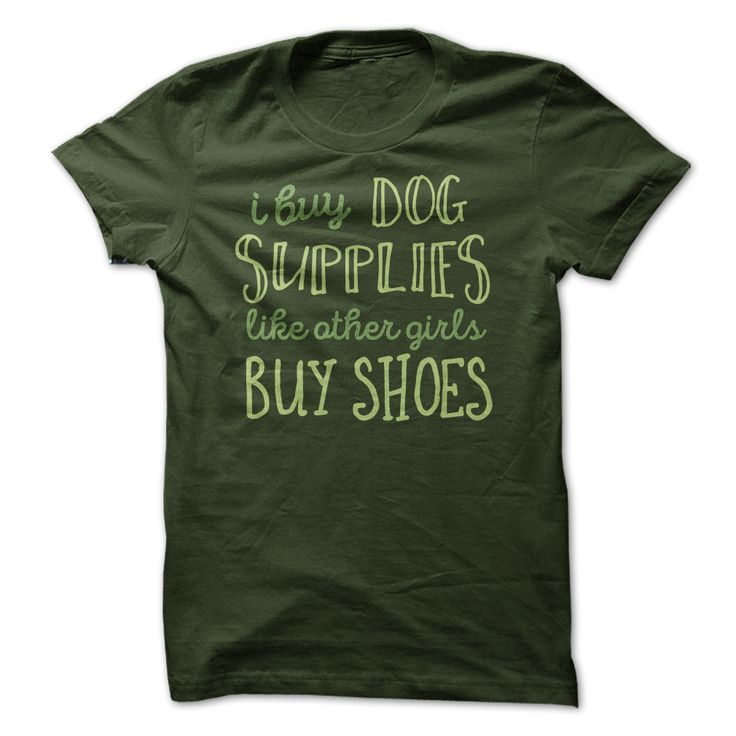 I buy dog supplies like other girls buy shoes. Funny, Cute, Clever Dog and Puppy Quotes, Sayings, T-Shirts, Hoodies, Tees, Coffee Mugs, Clothes, Gifts. #dogs