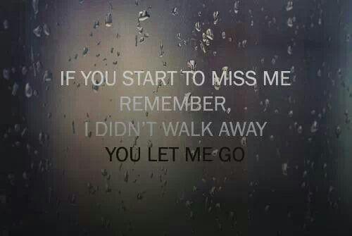 Als je me begint te missen,  onthoud,  ik ging niet weg,  jij liet me gaan