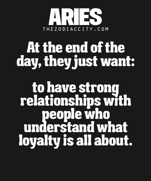 Strong relationships with people who understand loyalty:  #Aries