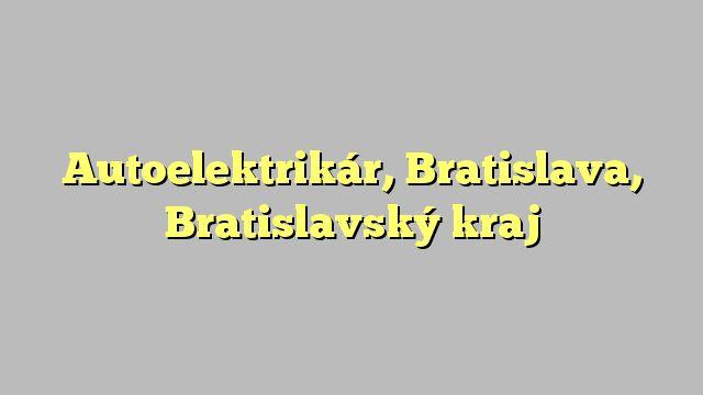 Autoelektrikár, Bratislava, Bratislavský kraj