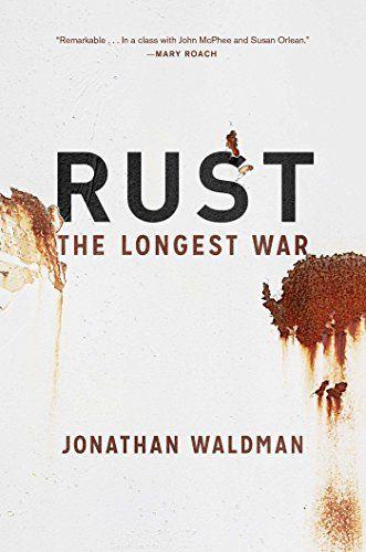 """Rust: The Longest War"" by Jonathan Waldman '00"