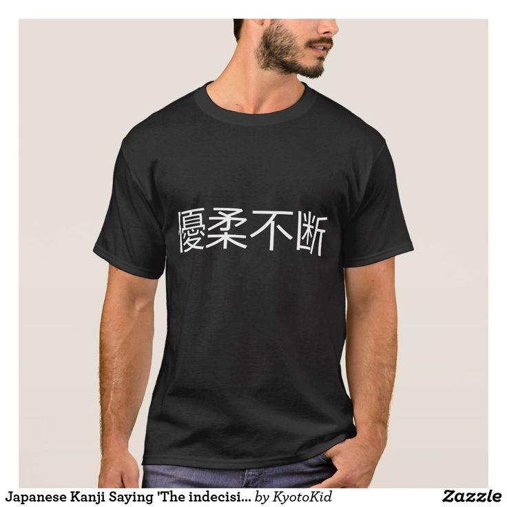 Japanese Kanji Saying 'The indecisive type' Shirt