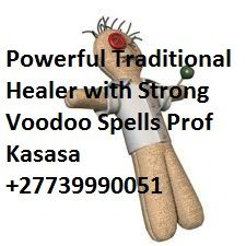 Powerful Lost Love spell Voodoo spell Traditional Healer Prof Kasasa +27739990051  POWERFUL LOVE SPELLS, REVENGE OF THE RAVEN CURSE, BREAK UP SPELLS, DO LOVE SPELLS WORK,  MAGIC SPELLS,  PROTECTION SPELLS,  CURSE REMOVAL,  REMOVE NEGATIVE ENERGY,  REMOVING CURSE SPELLS,  WITCH DOCTOR,  SPIRITUAL CLEANSING,  AFRICAN WITCHCRAFT,  HEALERS,  HEALING,  HEX REMOVAL,  SPIRITUAL HEALING,  SPELL,  WICCA, WITCHCRAFT,  VOODOO SPELLS,