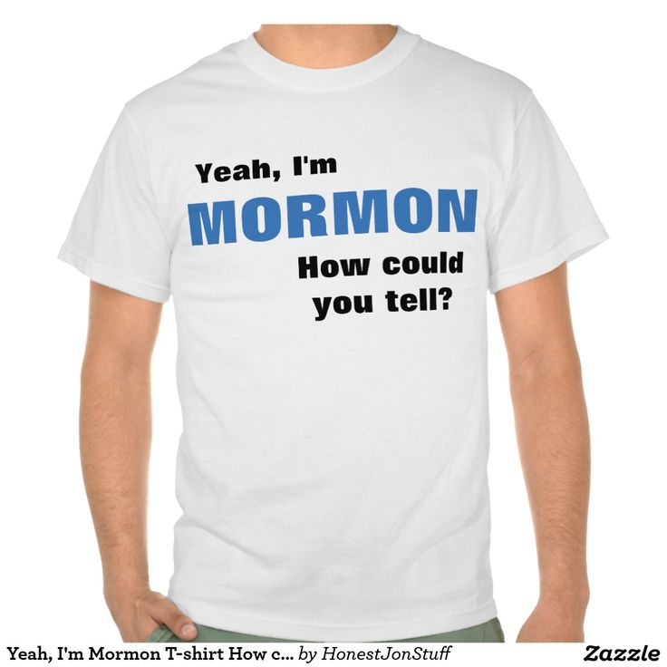 Yeah, I'm Mormon T-shirt How could ya tell?