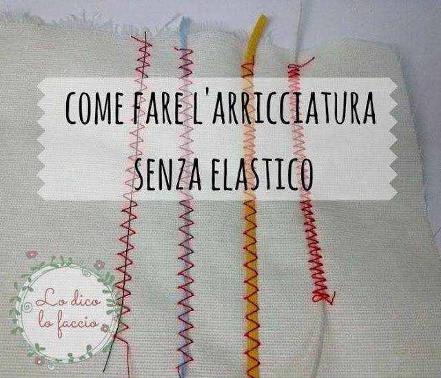 come fare l'arricciatura senza elastico http://www.lodicolofaccio.it/2016/06/cucire-arricciatura-senza-elastico.html