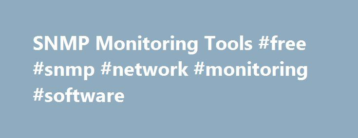 SNMP Monitoring Tools #free #snmp #network #monitoring #software http://north-carolina.remmont.com/snmp-monitoring-tools-free-snmp-network-monitoring-software/  # SNMP Monitoring Tools We've collected a list of available network and server monitoring tools that support SNMP to help you find the right software for your purposes. Want to suggest an addition? Send mail to. Include a link to the product and a bit of information about what it does. NetCrunch Tools – Free network toolkit featuring…