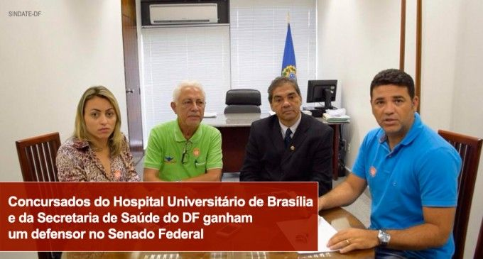 Concursados do Hospital Universitário de Brasília e da Secretaria de Saúde do DF ganham um defensor no Senado Federal