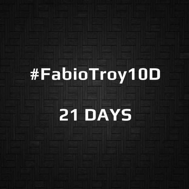 #FabioTroy10D | 21 DAYS