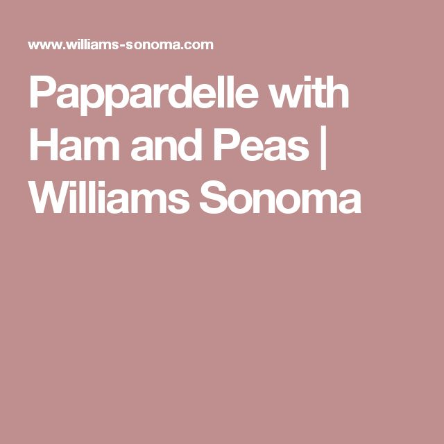 Pappardelle with Ham and Peas | Williams Sonoma