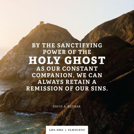 """""""Und dadurch, dass die heiligende Macht des Heiligen Geistes immer bei uns ist, können wir uns stets Vergebung für unsere Sünden bewahren."""" – Elder David A. Bednar vom Kollegium der Zwölf Apostel."""