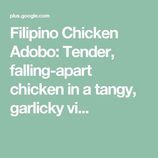 Filipino Chicken Adobo: Tender, falling-apart chicken in a tangy, garlicky vi...