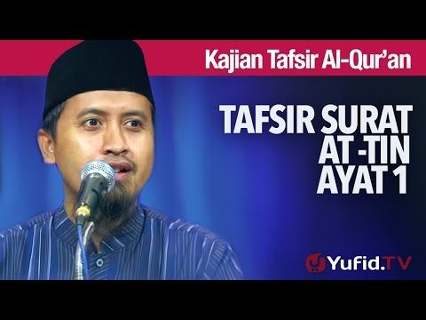 Kajian Tafsir Al Quran: Tafsir Surat At Tin Ayat 1 - Ustadz Abdullah Zaen, MA - YouTube