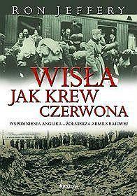 Wisła jak krew czerwona Ron Jeffery Anglik, który dostał się do niewoli niemieckiej, zbiegł z kolegami z obozu jenieckiego z Łodzi do Warszawy i tam wstąpił na ochotnika do Armii Krajowej - niewątpliwie nie tylko jedna z najbardziej kolorowych, ale także heroicznych postaci polskiego ruchu podziemnego. Jego fascynujące wspomnienia są jedynym świadectwem tego, jak walka AK była widziana oczyma cudzoziemca.  Wyd. Bellona  Warszawa, 2007