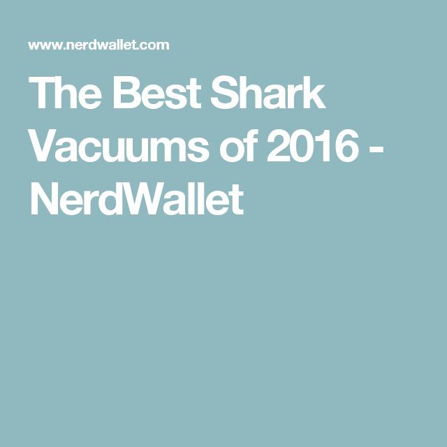 The Best Shark Vacuums of 2016 - NerdWallet