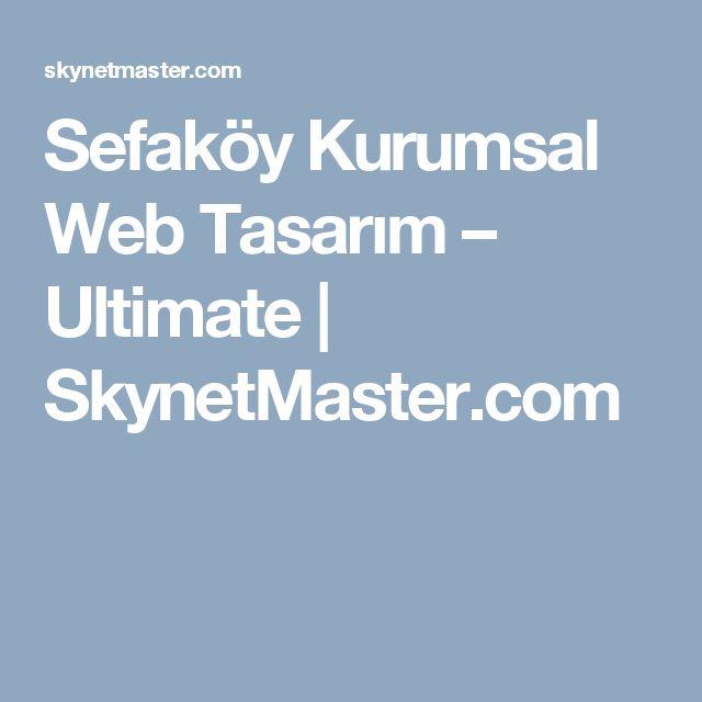 Sefaköy Kurumsal Web Tasarım – Ultimate   SkynetMaster.com