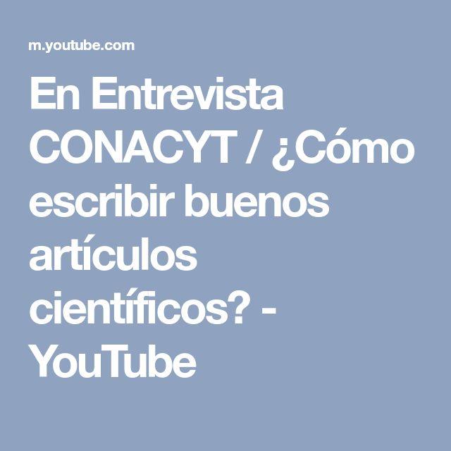 En Entrevista CONACYT / ¿Cómo escribir buenos artículos científicos? - YouTube