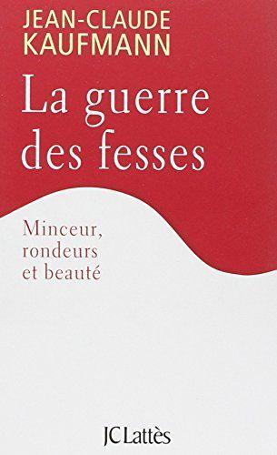 GUERRE DES FESSES (LA) (PLAR) de JEAN-CLAUDE KAUFMANN http://www.amazon.ca/dp/2709642980/ref=cm_sw_r_pi_dp_jwBZub0CGSN70