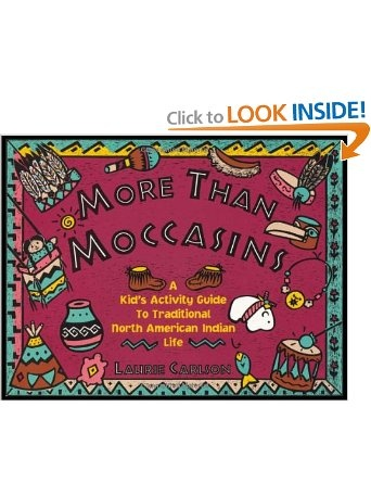 More Than Moccasins: A Kid's Activity Guide to Traditional North American Indian Life (A Kid's Guide series): Laurie Carlson: