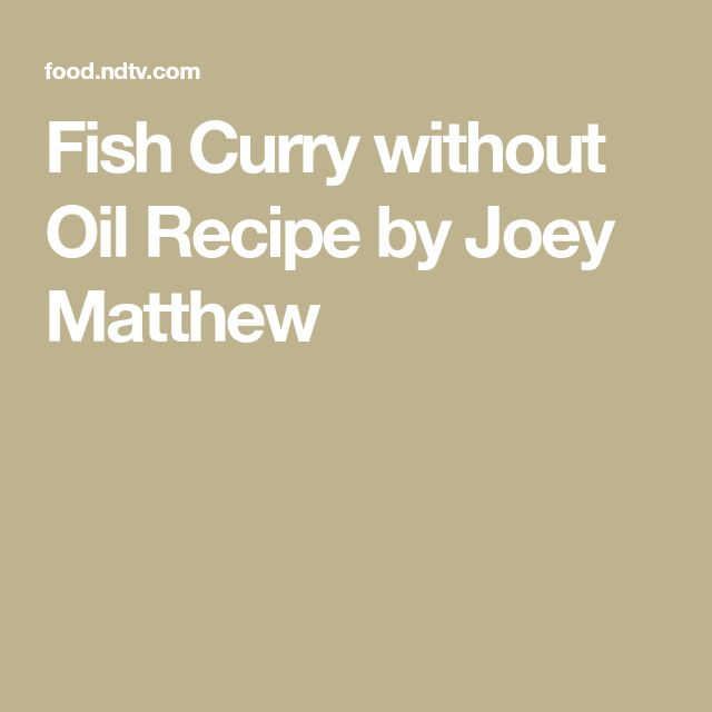 Fish Curry without Oil Recipe by Joey Matthew