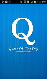 Quote of the day: Now get quotes for every occasion on touch of your mobile. Daily quote has a large repository which brings new quotes each time for every genre. https://play.google.com/store/apps/details?id=com.shiksha.qouteoftheday&hl=en