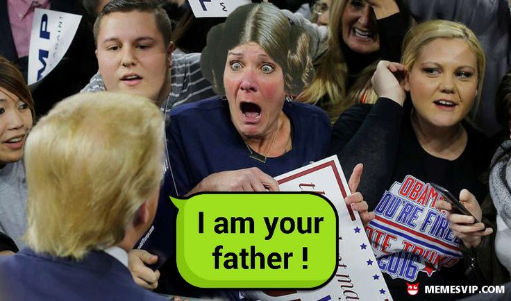 Trump is your father meme