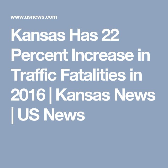 Kansas Has 22 Percent Increase in Traffic Fatalities in 2016 | Kansas News | US News