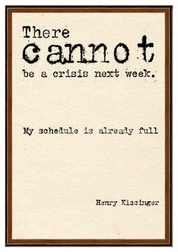 Henry Kissinger There Cannot Be A Crisis Next Week Quote Art Print - eclectic - Prints And Posters - Kathy Kuo Home