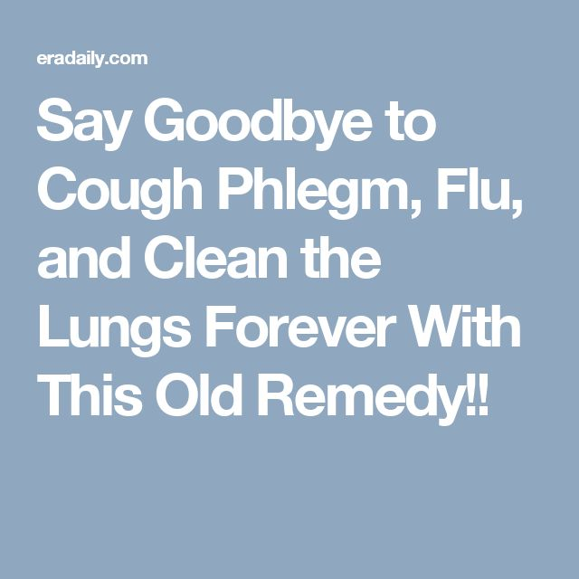Say Goodbye to Cough Phlegm, Flu, and Clean the Lungs Forever With This Old Remedy!!