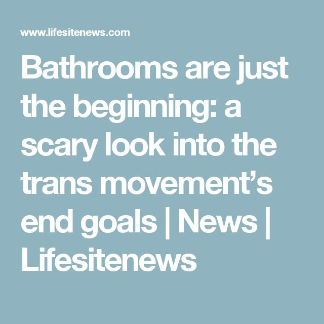 Bathrooms are just the beginning: a scary look into the trans movement's end goals | News | Lifesitenews