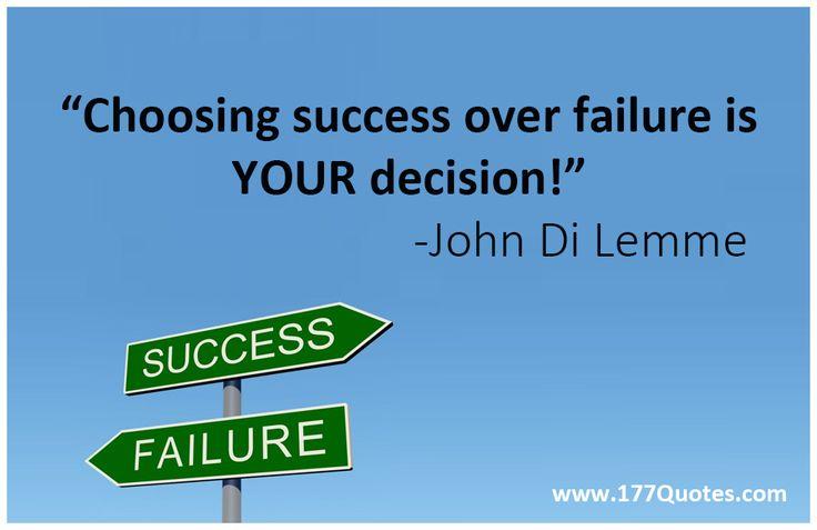 """Choosing success over failure is YOUR decision!"" - John Di Lemme"