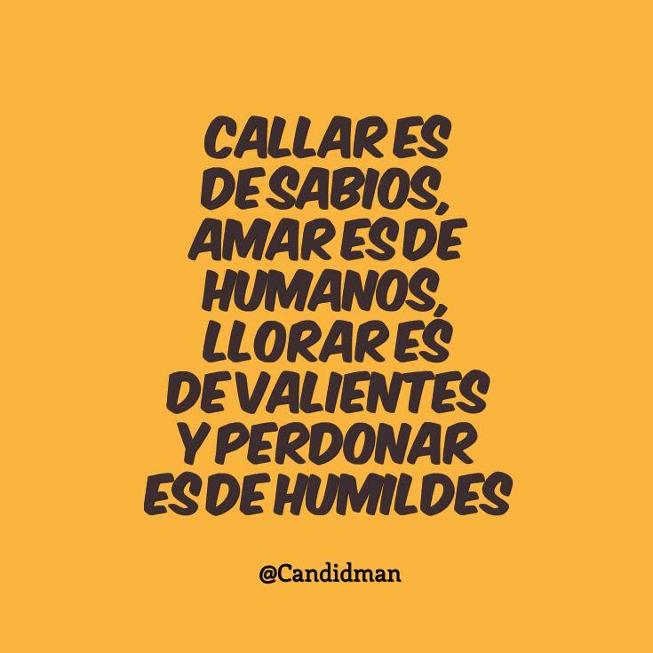 20150513 Callar es de sabios, amar es de humanos, llorar es de valientes y perdonar es de humildes @Candidman