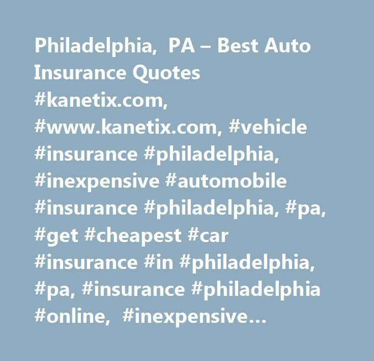 Philadelphia, PA – Best Auto Insurance Quotes #kanetix.com, #www.kanetix.com, #vehicle #insurance #philadelphia, #inexpensive #automobile #insurance #philadelphia, #pa, #get #cheapest #car #insurance #in #philadelphia, #pa, #insurance #philadelphia #online, #inexpensive #vehicle #insurance #policy #in #pennsylvania, #low #cost #insurance #quotations #in #philadelphia, #pennsylvania, #ktx, #insurance #comparison #online…