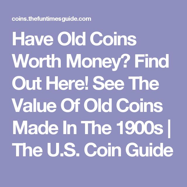 Have Old Coins Worth Money? Find Out Here! See The Value Of Old Coins Made In The 1900s   The U.S. Coin Guide