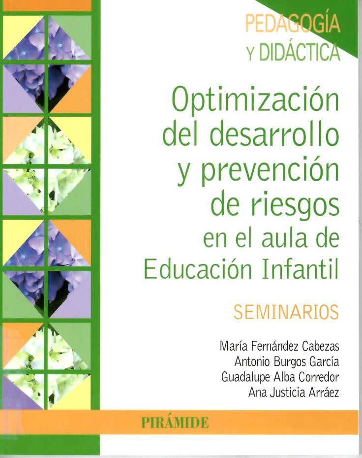 Optimización del desarrollo y prevención de riesgos en el aula de Educación Infantil / María Fernández Cabezas... [et al.] http://absysnetweb.bbtk.ull.es/cgi-bin/abnetopac01?TITN=521204