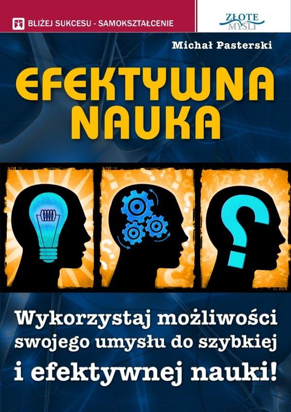 Efektywna nauka / Michał Pasterski   Wykorzystaj możliwości swojego umysłu do szybkiej i efektywnej nauki! Twój mózg potrafi więcej, niż się spodziewasz!