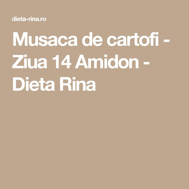 Musaca de cartofi - Ziua 14 Amidon - Dieta Rina