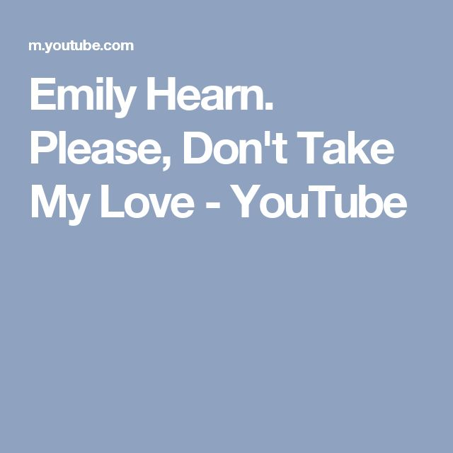 Emily Hearn. Please, Don't Take My Love - YouTube