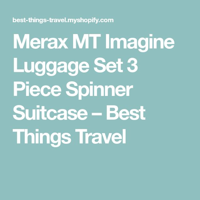Merax MT Imagine Luggage Set 3 Piece Spinner Suitcase – Best Things Travel