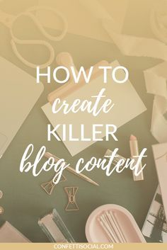 Learn how to create blog content that wows your audience every time.