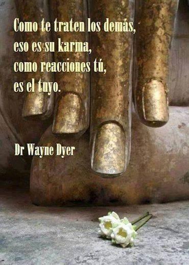 Como te traten los demás, eso es su karma, como reacciones tú, es el tuyo. #frases