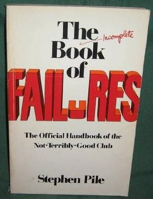 """The Incomplete Book of Failures - The Official Handbook of the Not-Terribly-Good Club of Great Britain"" av Stephen Pile"