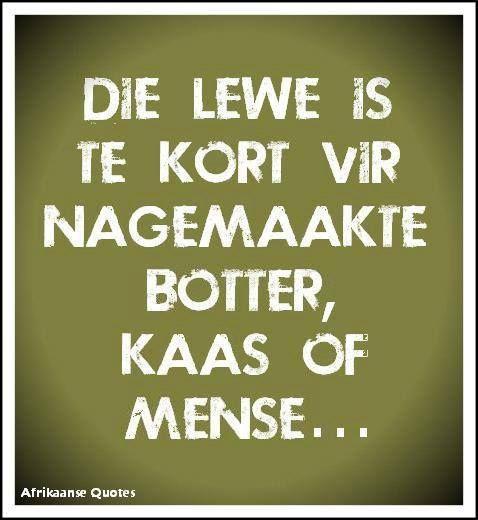 Afrikaans: Die lewe is te kort vir nagemaakte botter, kaas of mense