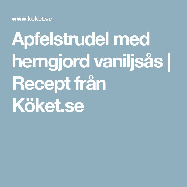 Apfelstrudel med hemgjord vaniljsås | Recept från Köket.se