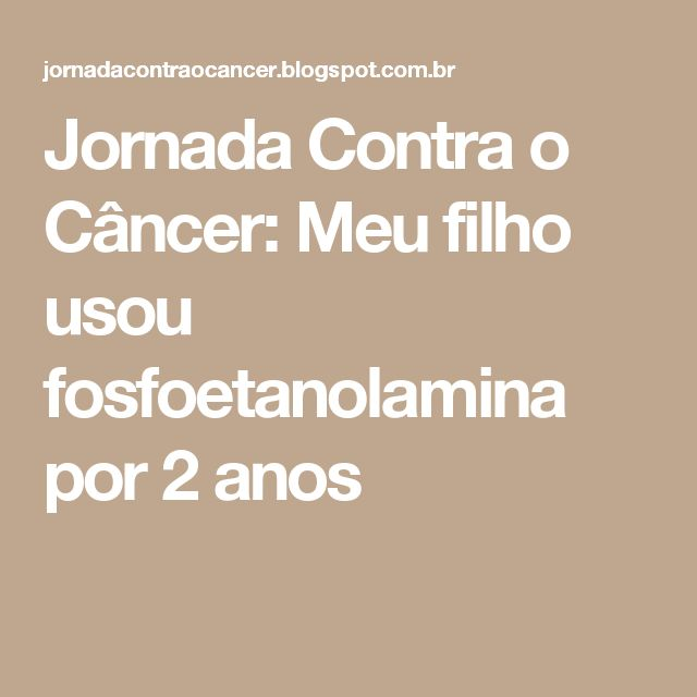Jornada Contra o Câncer: Meu filho usou fosfoetanolamina por 2 anos