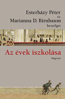 Esterházy Péter, Marianna D. Birnbaum: Az évek iszkolása - Esterházy Péter és Marianna D. Birnbaum beszélget