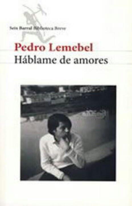 """Pedro Lemebel... """" Háblame de amores.. """""""